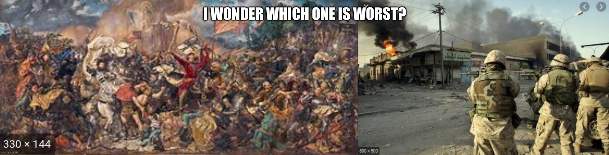 I WONDER WHICH ONE IS WORST? | image tagged in historical meme,battle | made w/ Imgflip meme maker