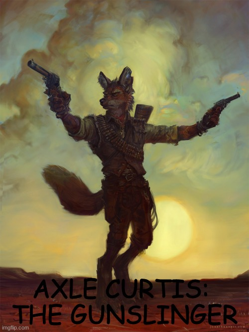 my other fursona |  AXLE CURTIS:  THE GUNSLINGER | image tagged in furry,fursona,furries | made w/ Imgflip meme maker