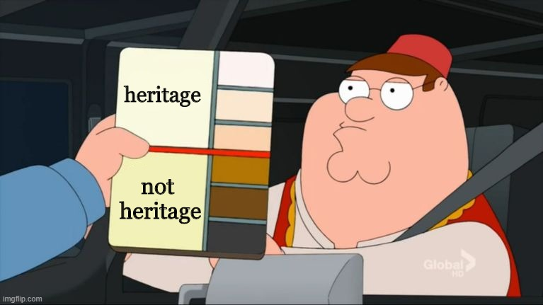 Peter Griffin Meme:  White skintones are heritage Dark skintones are not heritage
