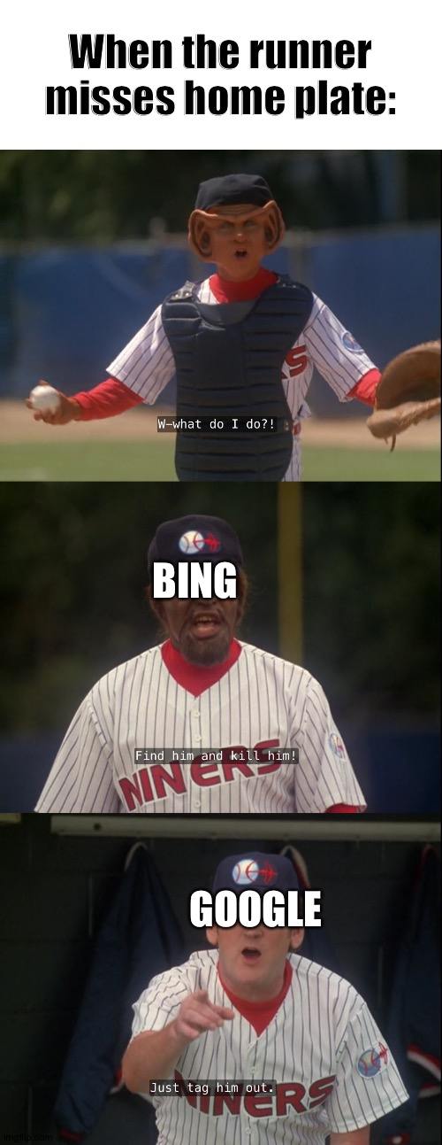 When the runner misses home plate (Google vs Bing) |  When the runner misses home plate:; BING; GOOGLE | image tagged in star trek deep space nine,baseball,bing vs google,star trek | made w/ Imgflip meme maker
