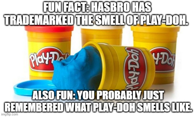 Mmmm... Play-Doh! |  FUN FACT: HASBRO HAS TRADEMARKED THE SMELL OF PLAY-DOH. ALSO FUN: YOU PROBABLY JUST REMEMBERED WHAT PLAY-DOH SMELLS LIKE. | image tagged in funny memes,smells,childhood,nostalgia | made w/ Imgflip meme maker
