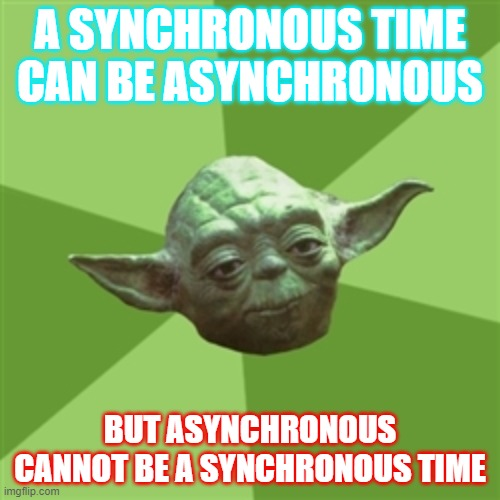 Online Learning Hack #2 |  A SYNCHRONOUS TIME CAN BE ASYNCHRONOUS; BUT ASYNCHRONOUS CANNOT BE A SYNCHRONOUS TIME | image tagged in memes,advice yoda,online school,coronavirus,quarantine,funny | made w/ Imgflip meme maker