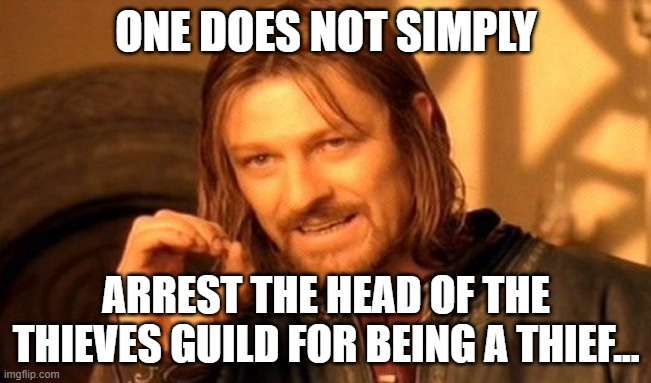 Arresting Thieves |  ONE DOES NOT SIMPLY; ARREST THE HEAD OF THE THIEVES GUILD FOR BEING A THIEF... | image tagged in memes,one does not simply,discworld,guards guards,arrest,thieves | made w/ Imgflip meme maker