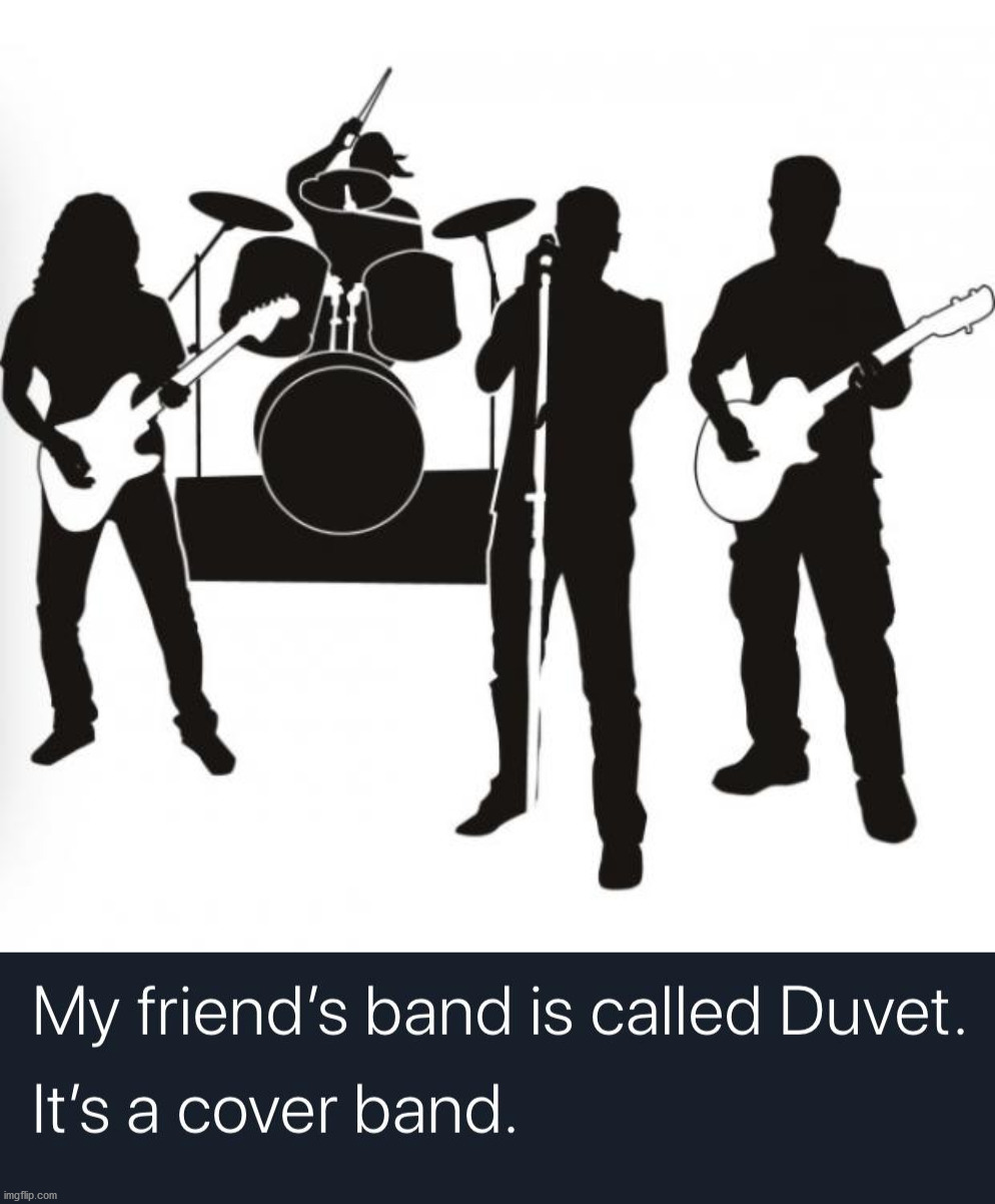 Have you heard about a Duvet? | image tagged in band,cover,bad pun | made w/ Imgflip meme maker