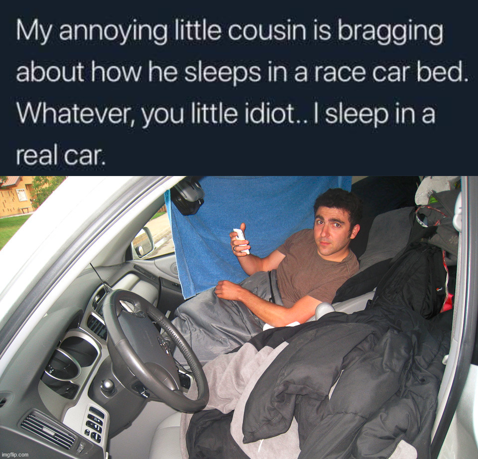 At least mine is real kid. | image tagged in homeless,sleeping,car,bed | made w/ Imgflip meme maker