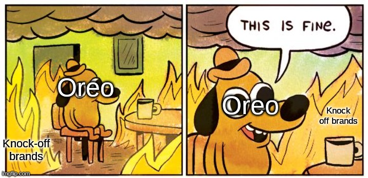 Oreo |  Oreo; Oreo; Knock off brands; Knock-off brands | image tagged in memes,this is fine,oreos,oreo,knock-off,tommy wiseau | made w/ Imgflip meme maker
