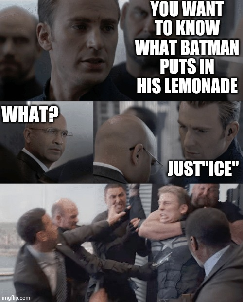 "Captain america elevator |  YOU WANT TO KNOW WHAT BATMAN PUTS IN HIS LEMONADE; WHAT? JUST""ICE"" 