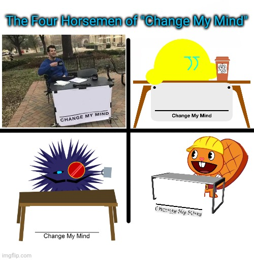 "The Four Horsemen of ""Change My Mind"" 