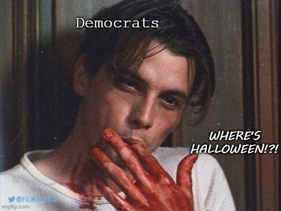 The PlanDemic |  Democrats; WHERE'S HALLOWEEN!?! | image tagged in scream,funny memes,halloween,2020,democrats,trump 2020 | made w/ Imgflip meme maker
