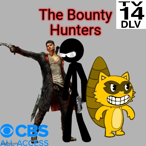 The Bounty Hunters |  The Bounty Hunters | image tagged in crossover,sift heads,happy tree friends,devil may cry,cbs | made w/ Imgflip meme maker