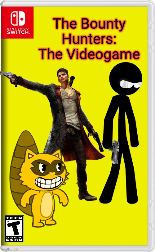 The Bounty Hunters: The Videogame |  The Bounty Hunters: The Videogame | image tagged in devil may cry,sift heads,memes,happy tree friends,nintendo switch,drama | made w/ Imgflip meme maker