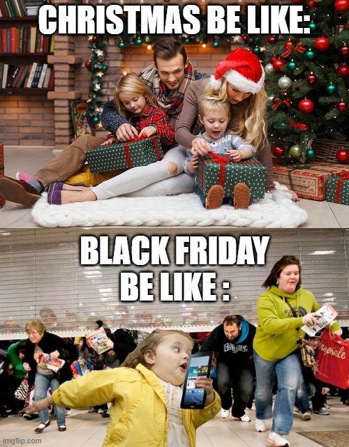 discount? |  CHRISTMAS BE LIKE:; BLACK FRIDAY BE LIKE : | image tagged in black friday,friday,christmas,memes,funny,be like | made w/ Imgflip meme maker