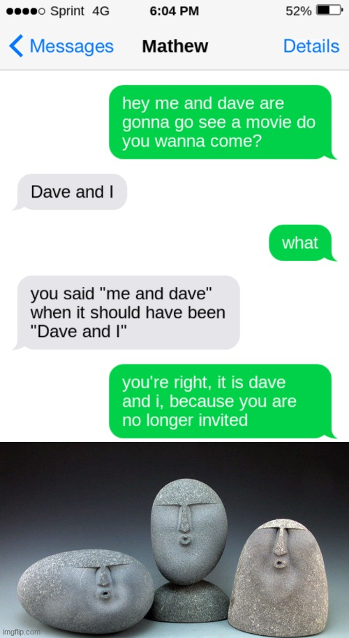 green text too they don't talk much | image tagged in oof stones,oof,texting,grammar nazi,movies | made w/ Imgflip meme maker