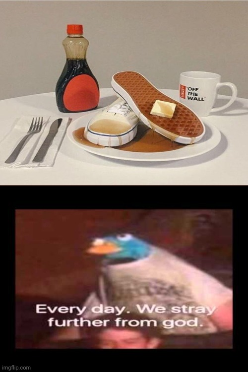 Oh no! | image tagged in everyday we stray further from god,waffles,memes,shoes,cursed image,how about no | made w/ Imgflip meme maker