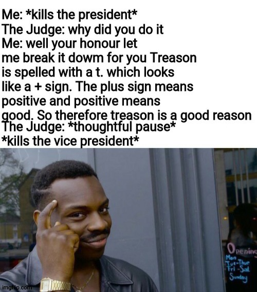 +reason | image tagged in treason,roll safe think about it,irony,misinformation,funny | made w/ Imgflip meme maker