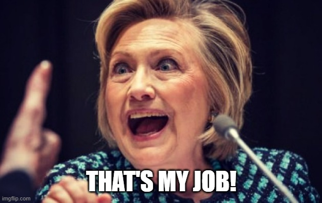 Hillary evil laugh | THAT'S MY JOB! | image tagged in hillary evil laugh | made w/ Imgflip meme maker