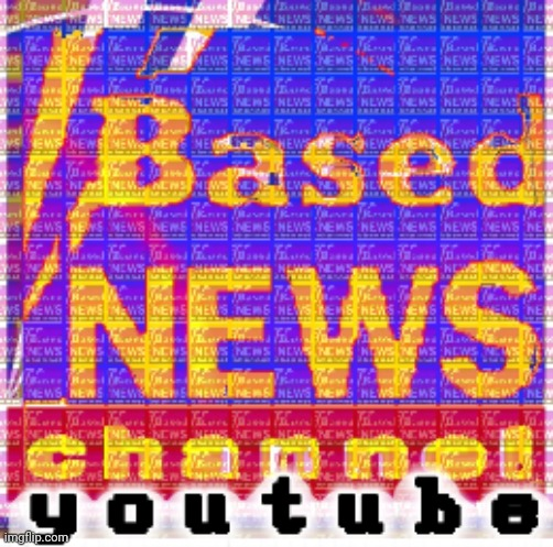 Based News | image tagged in youtube based news,news,youtuber,youtube | made w/ Imgflip meme maker
