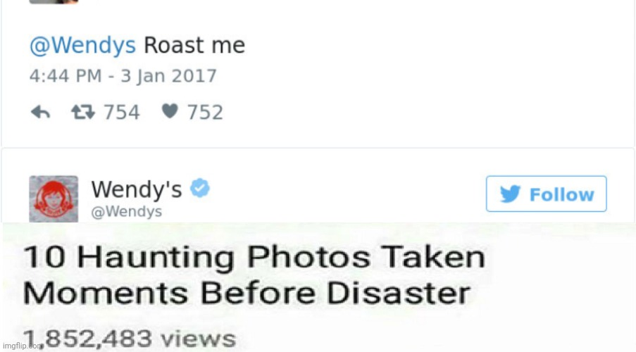 Never ask Wendys to roast you | image tagged in haunting photos taken moments before disaster | made w/ Imgflip meme maker
