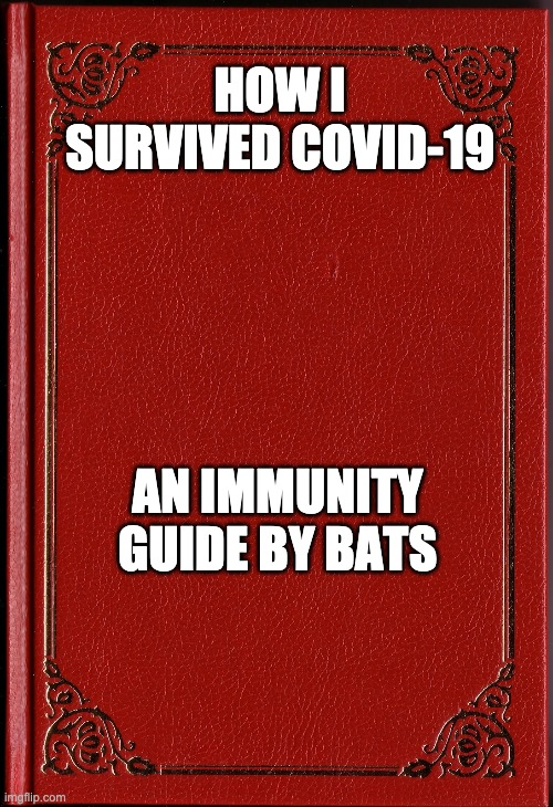 blank book |  HOW I SURVIVED COVID-19; AN IMMUNITY GUIDE BY BATS | image tagged in blank book,covid-19,crush,bats | made w/ Imgflip meme maker