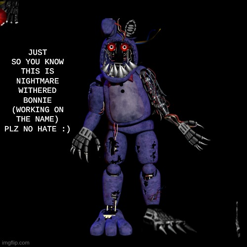 This took a hour, a well spent hour. plz no hate im 12 :) |  JUST SO YOU KNOW THIS IS NIGHTMARE WITHERED BONNIE (WORKING ON THE NAME) PLZ NO HATE :) | image tagged in fnaf 4,fnaf 2 | made w/ Imgflip meme maker