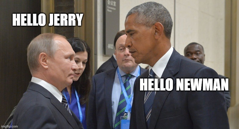 old friends |  HELLO JERRY; HELLO NEWMAN | image tagged in barack obama,vladimir putin,seinfeld | made w/ Imgflip meme maker