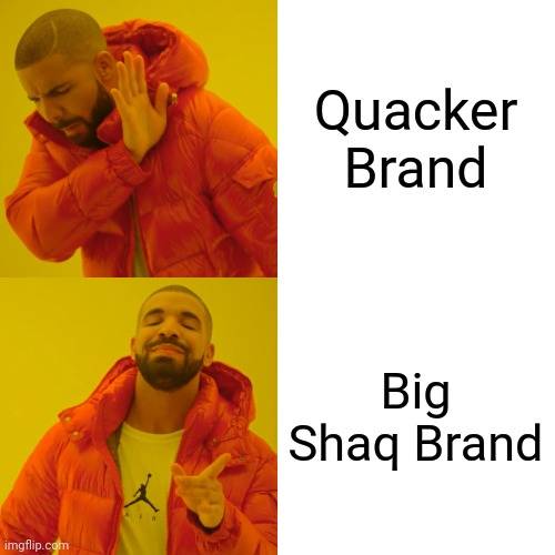 Drake Hotline Bling Meme | Quacker Brand Big Shaq Brand | image tagged in memes,drake hotline bling | made w/ Imgflip meme maker