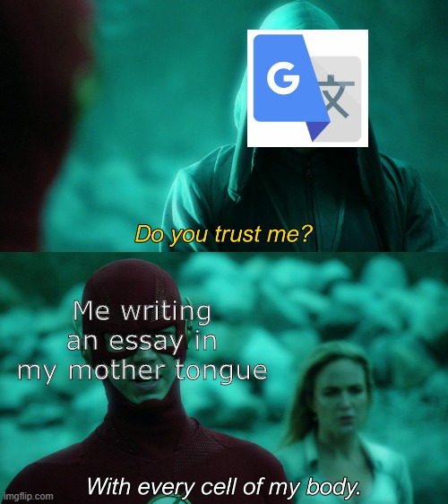 I just made a template |  Me writing an essay in my mother tongue | image tagged in flash trusts u,memes,funny,student life,school meme,upvote if you agree | made w/ Imgflip meme maker