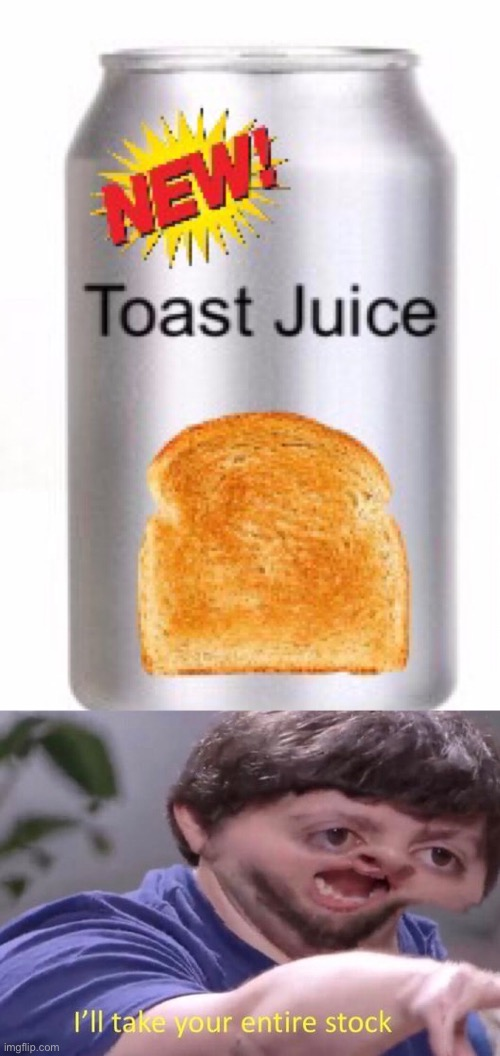 I'll take your entire stock | image tagged in jon tron ill take your entire stock,funny,funny meme,meme,toast,juice | made w/ Imgflip meme maker