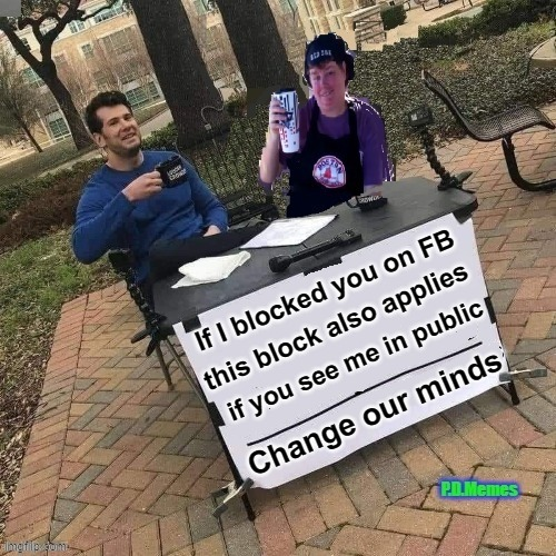 If I blocked you on FB; this block also applies; if you see me in public | image tagged in facebook,funny memes,meme,friends,unfriend | made w/ Imgflip meme maker