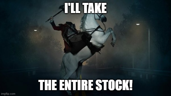 Headless Horseman | I'LL TAKE THE ENTIRE STOCK! | image tagged in headless horseman | made w/ Imgflip meme maker