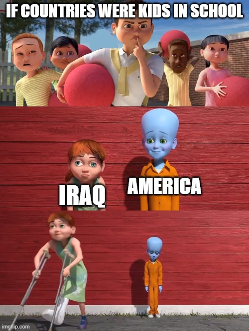Megamind school pick |  IF COUNTRIES WERE KIDS IN SCHOOL; IRAQ; AMERICA | image tagged in megamind school pick,america,countries,no friends,usa | made w/ Imgflip meme maker