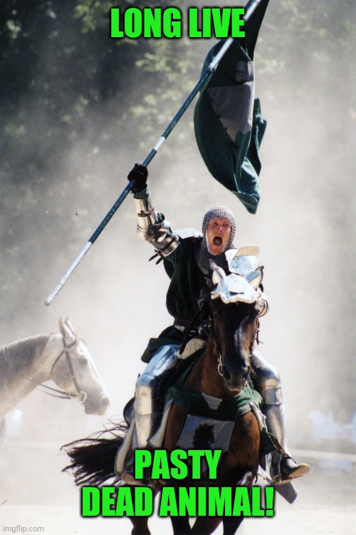 LONG LIVE TASTY DEAD ANIMAL! | image tagged in knight on horseback charging with flag | made w/ Imgflip meme maker