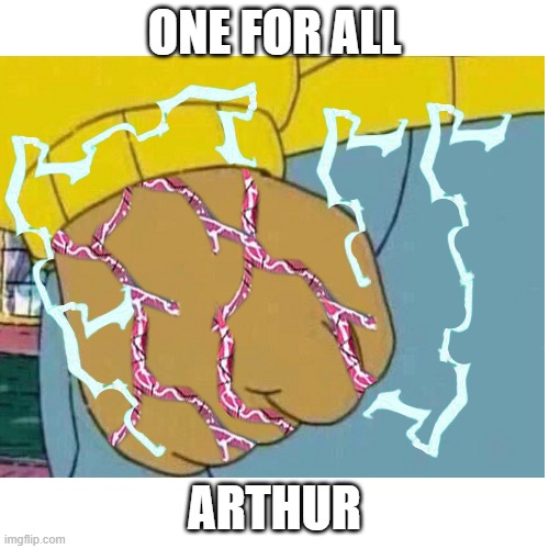 Tell me someone gets this |  ONE FOR ALL; ARTHUR | image tagged in boku no hero academia,arthur fist | made w/ Imgflip meme maker