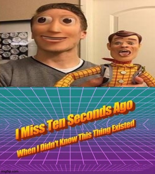 You got an unsee juice in me | image tagged in i miss ten seconds ago,memes,funny,cursed image,face swap,woody,faceswap | made w/ Imgflip meme maker