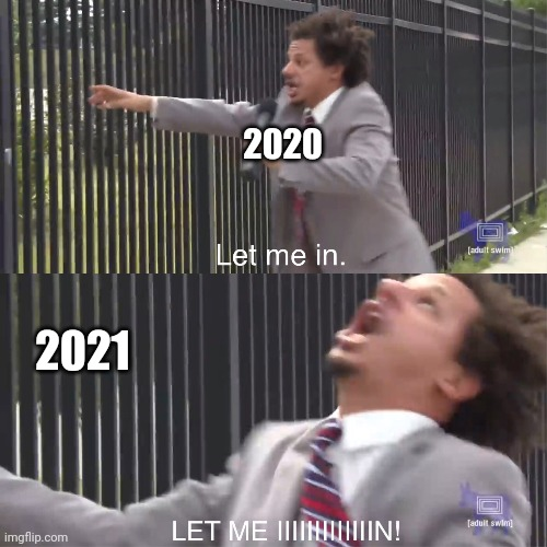 let me in |  2020; 2021 | image tagged in let me in | made w/ Imgflip meme maker