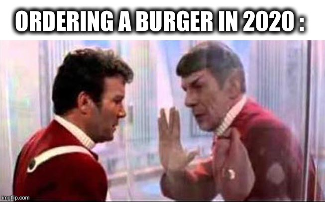 Can I get large fries with that? |  ORDERING A BURGER IN 2020 : | image tagged in star trek,captain kirk,mr spock,burger,2020,shield | made w/ Imgflip meme maker