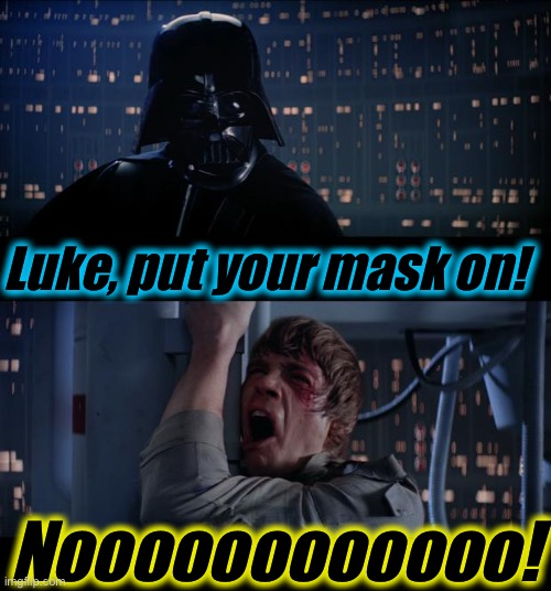 Star Wars put your mask on No! |  Luke, put your mask on! Noooooooooooo! | image tagged in memes,star wars no,wear a mask,coronavirus,evilmandoevil | made w/ Imgflip meme maker