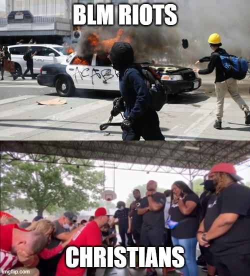 I thought race was a social construct |  BLM RIOTS; CHRISTIANS | image tagged in christians,race,black lives matter,police,defund,riot | made w/ Imgflip meme maker