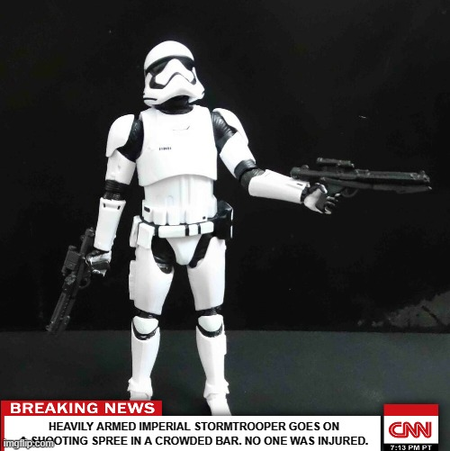 Any Star Wars fans out there? |  HEAVILY ARMED IMPERIAL STORMTROOPER GOES ON A SHOOTING SPREE IN A CROWDED BAR. NO ONE WAS INJURED. | image tagged in memes,star wars,imperial stormtrooper | made w/ Imgflip meme maker
