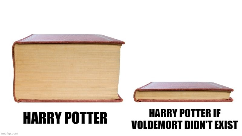 thick book thin book |  HARRY POTTER IF VOLDEMORT DIDN'T EXIST; HARRY POTTER | image tagged in thick book thin book,harry potter | made w/ Imgflip meme maker