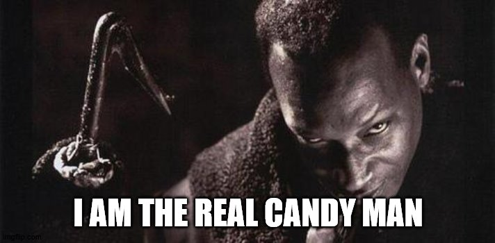candyman | I AM THE REAL CANDY MAN | image tagged in candyman | made w/ Imgflip meme maker