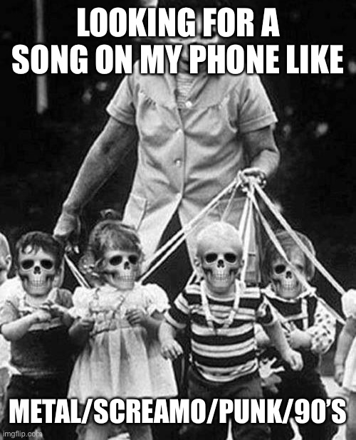 Skull children |  LOOKING FOR A SONG ON MY PHONE LIKE; METAL/SCREAMO/PUNK/90'S | image tagged in halloween,skulls,music,heavy metal,spotify | made w/ Imgflip meme maker