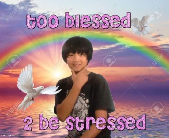 2 blessed to be stressed ? | image tagged in kpop,positivity | made w/ Imgflip meme maker