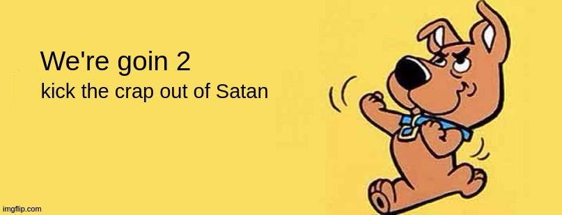 We're goin 2; kick the crap out of Satan | image tagged in satan,satanism,politics,parliament,joining in,good | made w/ Imgflip meme maker