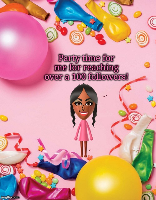 Party time for me for reaching over a 100 followers |  Party time for me for reaching over a 100 followers! | image tagged in party time,followers,party,memes,meme | made w/ Imgflip meme maker