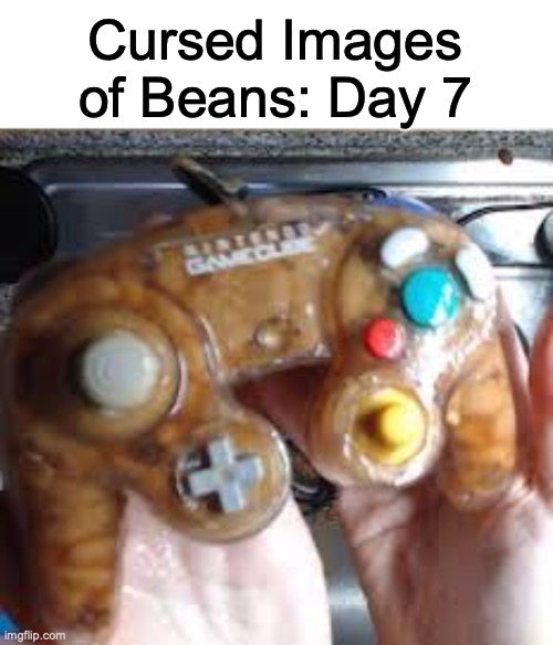 For an Enhanced Gaming Experience |  Cursed Images of Beans: Day 7 | image tagged in cursed image | made w/ Imgflip meme maker