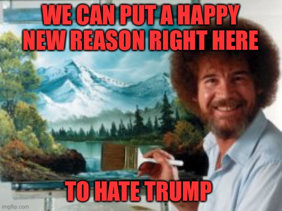 WE CAN PUT A HAPPY NEW REASON RIGHT HERE TO HATE TRUMP | made w/ Imgflip meme maker