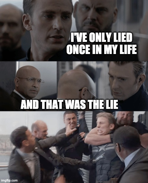 The Lying Paradox |  I'VE ONLY LIED ONCE IN MY LIFE; AND THAT WAS THE LIE | image tagged in captain america elevator,lies,paradox | made w/ Imgflip meme maker