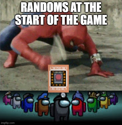 RANDOMS AT THE START OF THE GAME | image tagged in spiderman wrench,there is 1 imposter among us | made w/ Imgflip meme maker