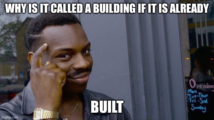 Roll Safe Think About It |  WHY IS IT CALLED A BUILDING IF IT IS ALREADY; BUILT | image tagged in memes,roll safe think about it,building | made w/ Imgflip meme maker